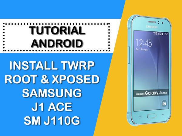 INSTALL TWRP ROOT & XPOSED SAMSUNG J1 ACE SM-J110G