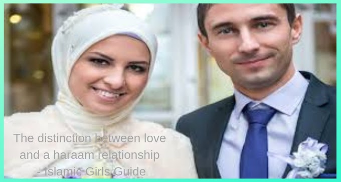 The distinction between love and a haraam relationship - Islamic Girls Guide
