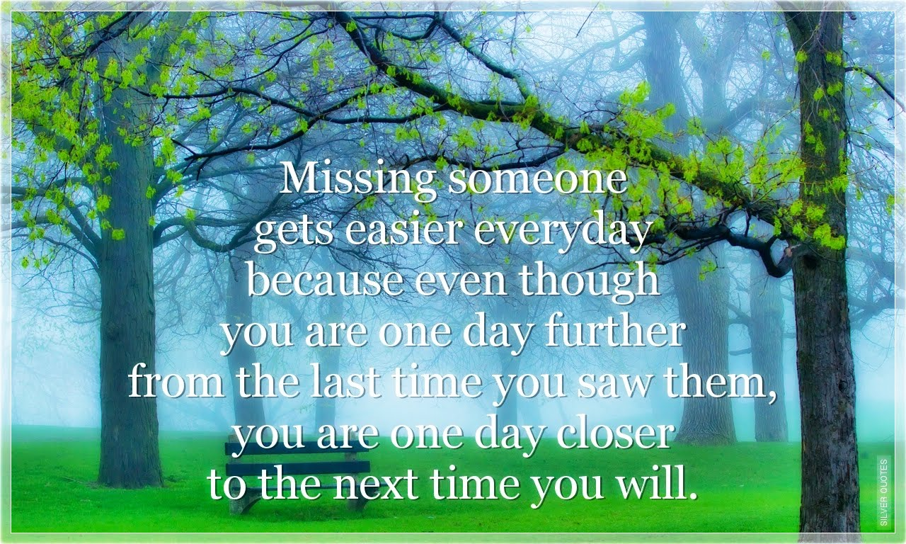 Sad Quotes When Someone Passes Away Missing someone s easier everyday silver quotes