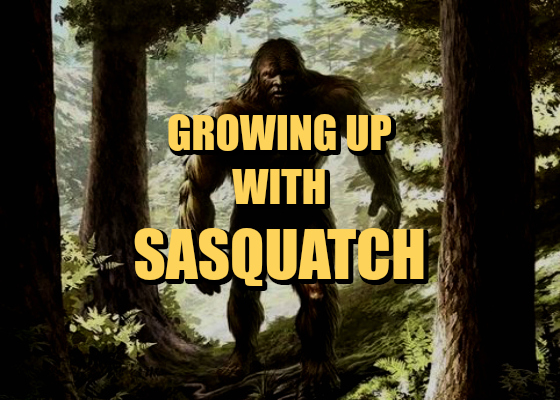 Growing Up With Sasquatch
