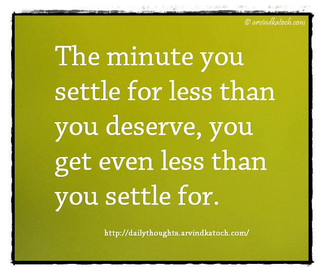 Daily Thought, Quote, Deserve, Settle, minute,