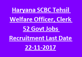 Haryana SCBC Tehsil Welfare Officer, Clerk 52 Govt Jobs Recruitment Notification Last Date 22-11-2017
