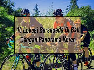 Inilah 10 Lokasi Bersepeda Di Bali Dengan Panorama Yang Keren