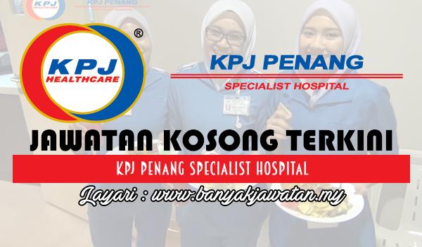 Jawatan Kosong 2017 di KPJ Penang Specialist Hospital www.banyakjawatan.my