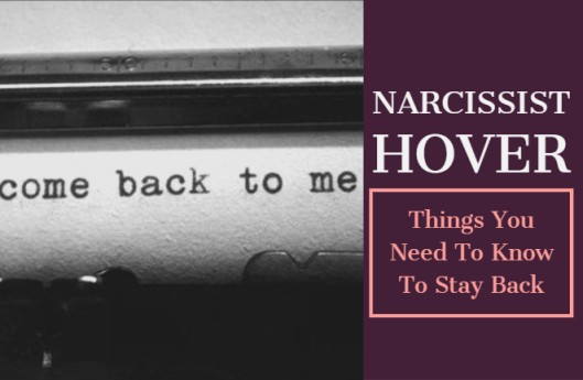 The Narcissist Hover: Things You Need To Know To Stay Back