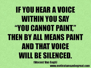 "Success Inspirational Quotes: 4. If you hear a voice within you say ""you cannot paint,"" then by all means paint and that voice will be silenced. – Vincent Van Gogh"