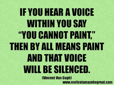 "Success Quotes And Sayings About Life: ""If you hear a voice within you say ""you cannot paint,"" then by all means paint and that voice will be silenced."" – Vincent Van Gogh"