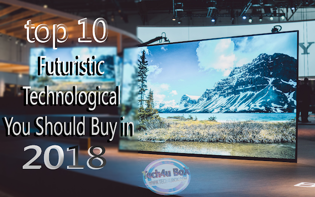 the Top 10 Futuristic Technological You Should Buy in 2018