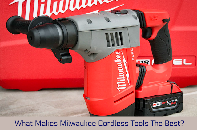 What Makes Milwaukee Cordless Tools The Best?