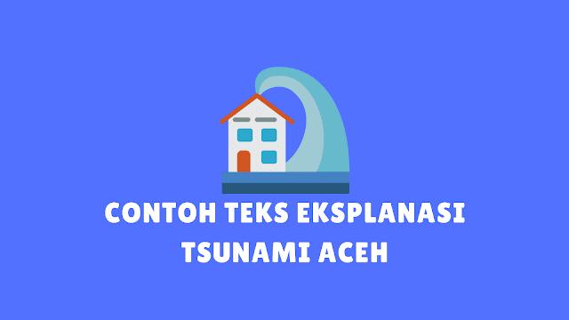 Contoh Teks Eksplanasi Tsunami Aceh beserta Strukturnya
