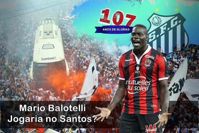 107 ANOS Mario Balotelli Jogaria no Santos - 17 Reforços para o melhor Santos de cada Época