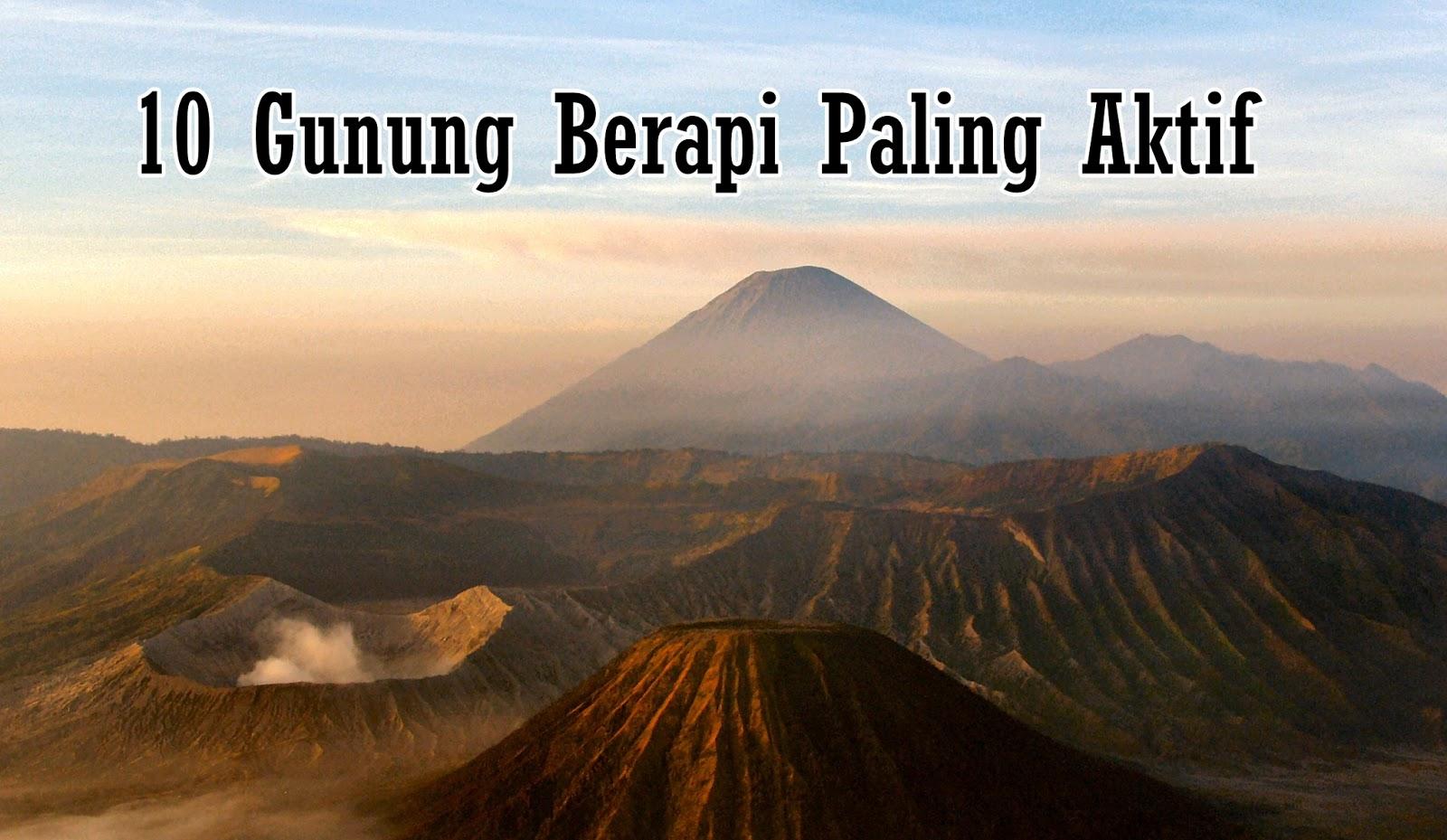 10 Gunung Berapi Di Inonesia Yang Paling Aktif Basecamp Pendaki