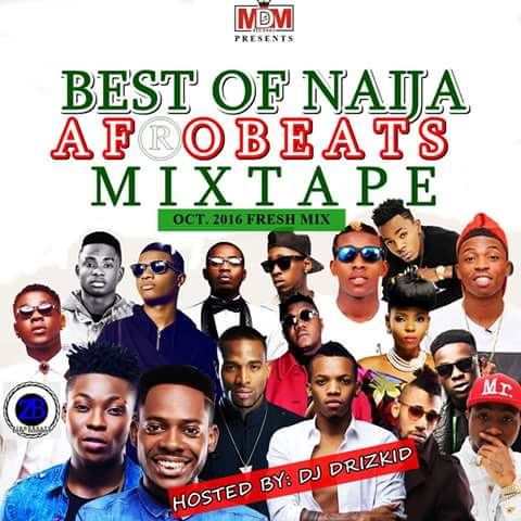 All DJ DRIZKID MIXTAPES: Best Of Naija Afrobeats Mixtape 2016