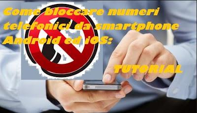 Come bloccare un numero telefonico da smartphone Android e iOS: TUTORIAL