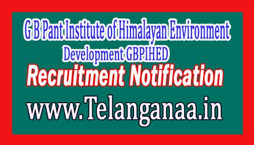 G B Pant Institute of Himalayan Environment & Development GBPIHED Recruitment Notification 2017