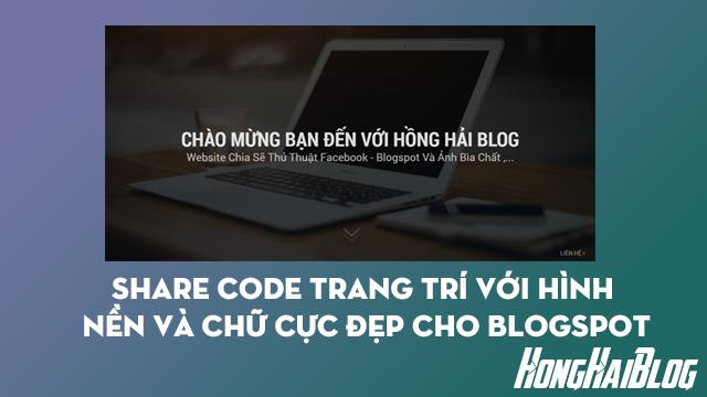 Share Code Trang Trí Với Hình Nền Và Chữ Cực Đẹp Cho Blogspot