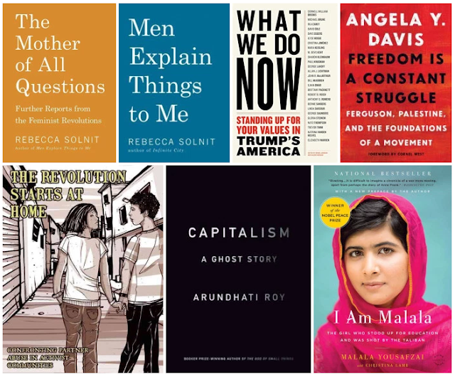 book cover collage of The Mother of All Questions by Rebecca Solnit, Men Explain Things to Me by Rebecca Solnit, What We Do Now by various author, Freedom is a Constant Struggle by Angela Davis, The Revolution Starts Here, Capitalism: A Ghost Story by Arundhati Roy, and I Am Malala by Malala Yousafzai