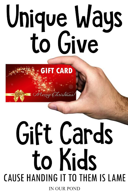 Unique and fun ways to give gift cards to kids // Life in Our Pond // Cause just handing it to them is lame