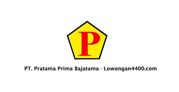 Lowongan Kerja PT. Pratama Prima Bajatama Bekasi
