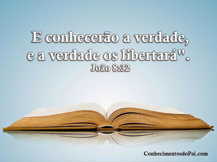 """E conhecerão a verdade, e a verdade os libertará"""".  João 8:32"""