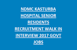 NDMC KASTURBA HOSPITAL SENIOR RESIDENTS RECRUITMENT WALK IN INTERVIEW 2017 GOVT JOBS