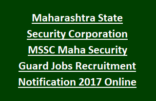 Maharashtra State Security Corporation MSSC Maha Security Guard Jobs Recruitment Notification 2017 Online Application Form