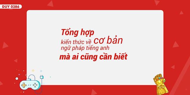 Tổng hợp kiến thức về ngữ pháp tiếng anh cơ bản mà ai cũng cần biết