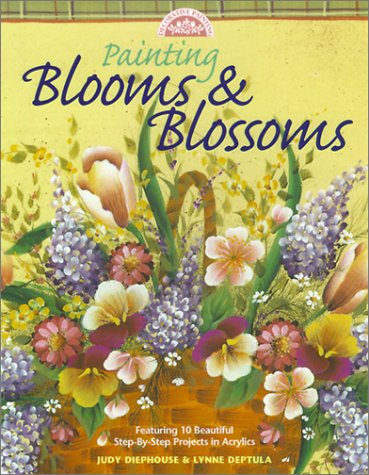 Painting Blooms & Blossoms (Decorative Painting Series) by Judy & Lynne Deptula Diephouse