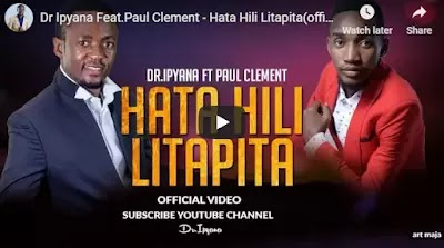 Download Video | Dr Ipyana ft Paul Clement - Hata hili Litapita