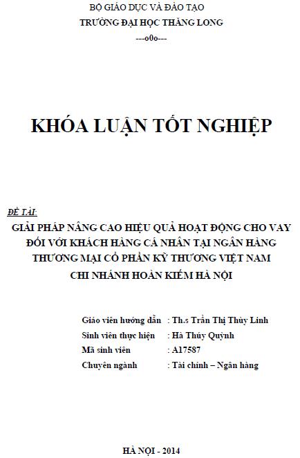 Giải pháp nâng cao hiệu quả hoạt động cho vay đối với khách hàng cá nhân tại Ngân hàng thương mại cổ phần kỹ thương Việt Nam Chi nhánh Hoàn Kiếm Hà Nội
