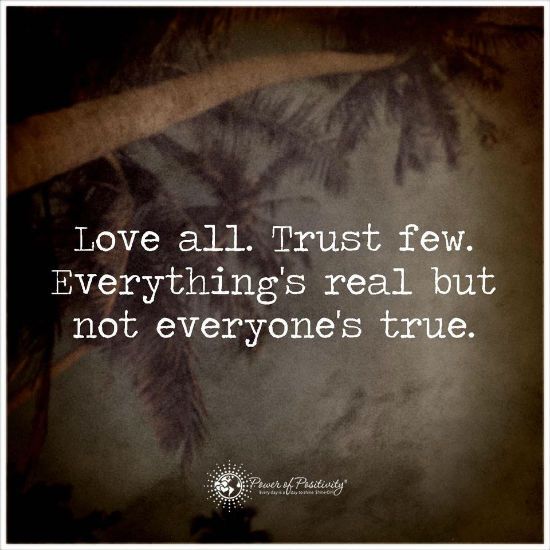 Love all trust few everything's real but not everyone's true