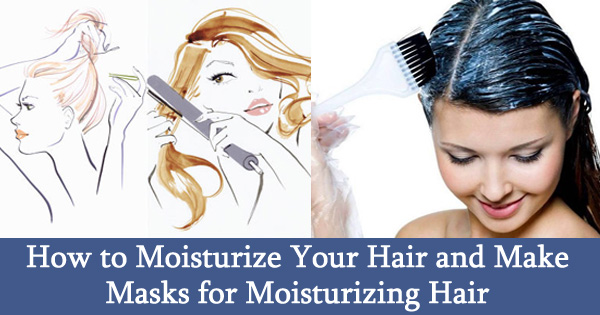 How to Moisturize Your Hair and Make Masks for Moisturizing Hair