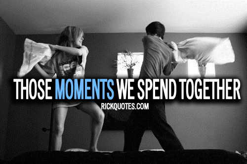 Love Quotes Those Moments We Spend Together