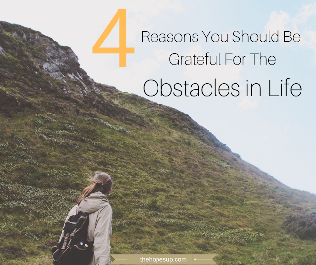 4 Reasons You Should Be Grateful For The Obstacles in Life