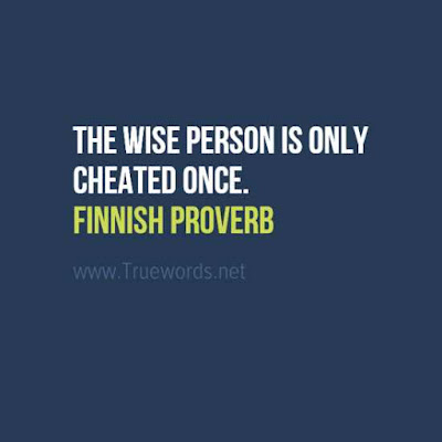 The wise person is only cheated once.