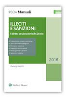 Illeciti e sanzioni. Il diritto sanzionatorio del lavoro - Edizione 2016