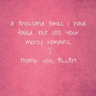 a thousand times i have failed. but still your mercy remains - Allah