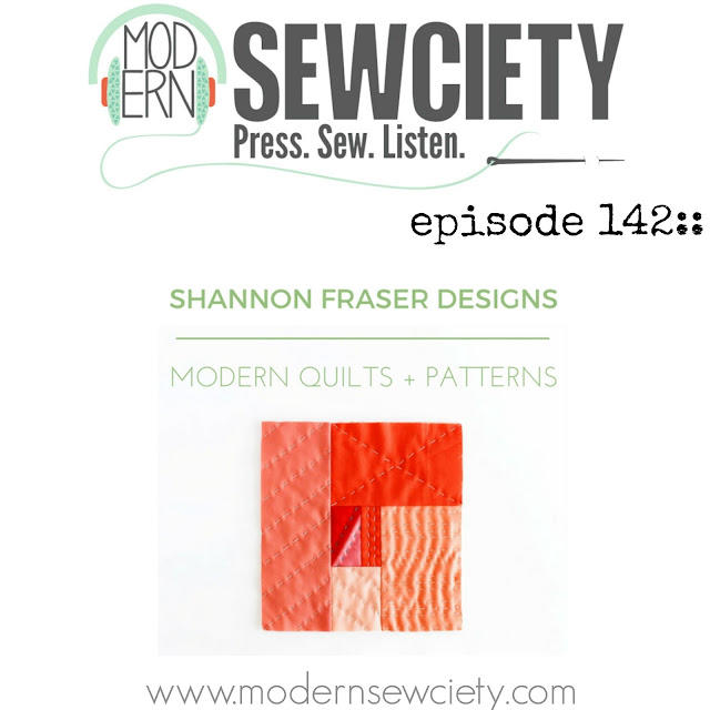 Shannon Fraser Designs on the Modern Sewciety Podcast | Modern Quilting and Sewing Community | Interview | Behind the Scenes