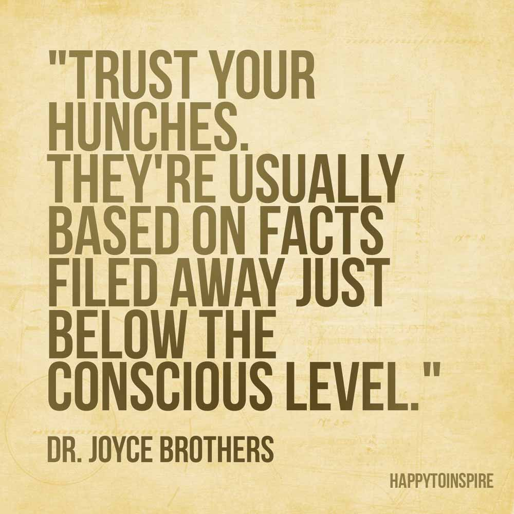 Happy To Inspire: Quote Of The Day: Trust Your Hunches