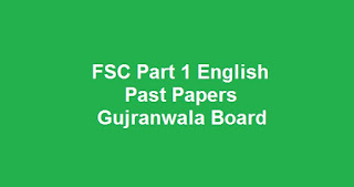 FSC Part 1 English Past Papers BISE Gujranwala Board Download All Past Years