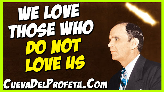 We love those who do not love us - William Marrion Branham Quotes
