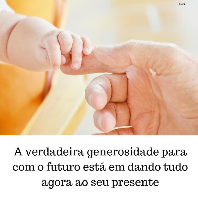 A verdadeira generosidade para com o futuro