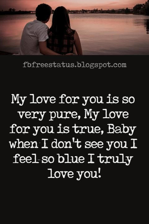 Love Text Messages, My love for you is so very pure, My love for you is true, Baby when I don't see you I feel so blue I truly love you!