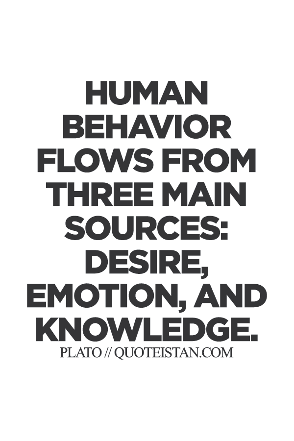 Human behavior flows from three main sources, desire, emotion, and knowledge.