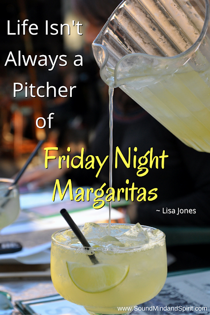 Life Isn't Always a Pitcher of Friday Night Margaritas - Quote from Lisa Jones