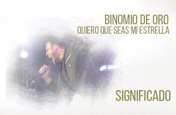 Quiero Que Seas Mi Estrella significado de la canción Binomio de Oro.
