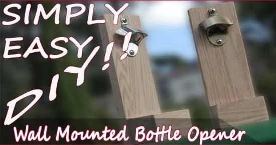 Simply Easy Diy Diy Wall Mounted Bottle Opener