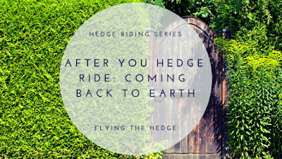 Hedge Riding Series: After You Hedge Ride: Coming Back to Earth