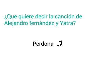 Significado de la canción Contigo Siempre Alejandro Fernández Sebastián Yatra.
