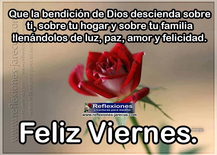 Feliz viernes, que la bendición de dios descienda sobre ti, sobre tu hogar y sobre tu familia llenándolos de luz, paz, amor y felicidad.